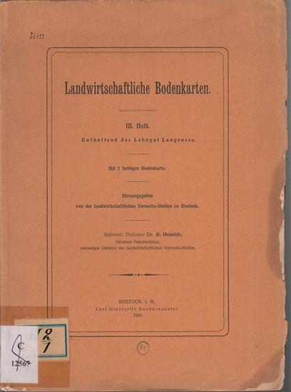 Landwirtschaftliche Bodenkarten. - R. Heinrich: Landwirtschaftliche Bodenkarten. III. Heft. Enthaltend das Lehngut Langensee. Hrsgg. von der landwirtschaftlichen Versuchs-Station zu Rostock.
