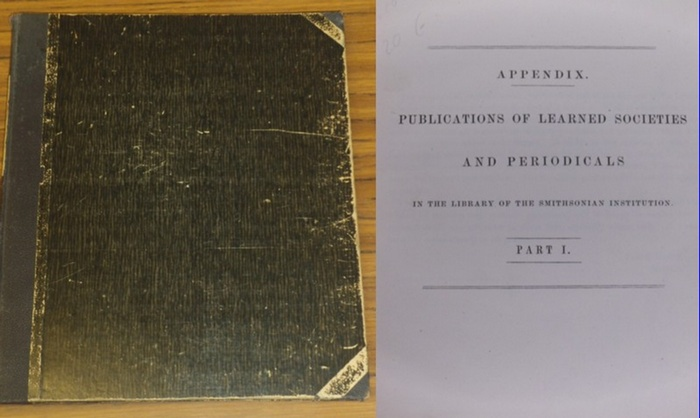 Smithsonian Institution. - Joseph Henry (foreword): Appendix. Publications of learned societies and periodicals in the library of the Smithsonian Institution. Parts I and II in one volume.