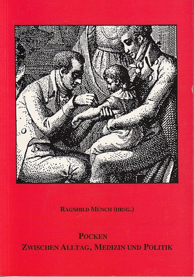 Münch, Ragnhild (Hrsg.): Pocken. Zwischen Alltag, Medizin und Politik. Begleitbuch zur Ausstellung.