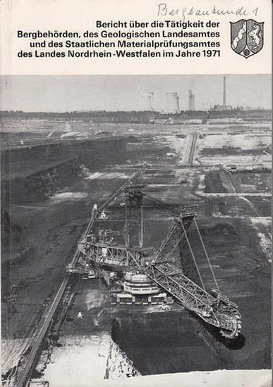 Bergbehörden. - Bericht über die Tätigkeit der Bergbehörden, des Geologischen Landesamtes und des Staatlichen Materialprüfungsamtes des Landes Nordrhein-Westfalen im Jahre 1971.