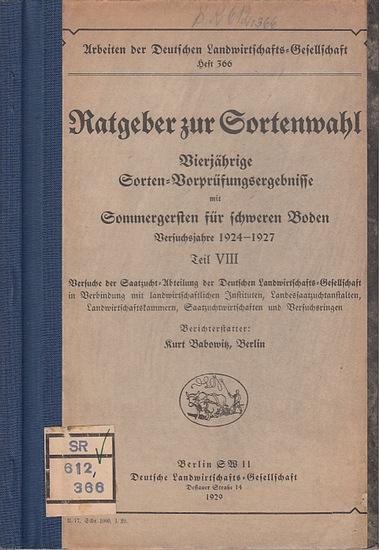 Babowitz, Kurt: Ratgeber zur Sortenwahl - Vierjährige Sorten-Vorprüfungsergebnisse mit Sommergersten für schweren Boden. Versuchsjahre 1924 - 1927 Teil VIII (= Arbeiten der Deutschen Landwirtschafts-Gesellschaft, Heft 366).