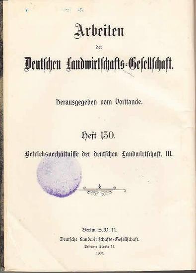 Gutknecht, P.: Betriebsverhältnisse der deutschen Landwirtschaft. III. (Stück III der Sammlung.) (= Arbeiten der Deutschen Landwirtschafts-Gesellschaft, Heft 130).