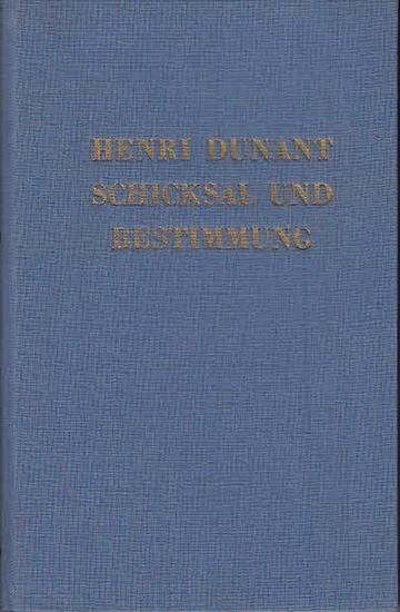 Dunant, Henri. - Markus, Stefan: Henri Dunant - Schicksal und Bestimmung.