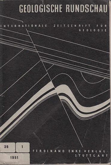 Geologische Rundschau. - Cloos, H. / Bubnoff, S.v. u.a. (Hrsg.): Geologische Rundschau. Internationale Zeitschrift für Geologie. Neununddreissigster (39.) Band, 1. Heft 1951.