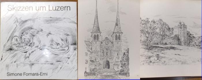 Fornara-Erni, Simone: Skizzen um Luzern. - Mit einer Originalzeichnung von Hans Erni.