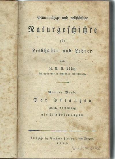 Löhr, J. A. C.: Gemeinnützige und vollständige Naturgeschichte für Liebhaber und Lehrer. Band 4: Die Pflanzen. Zweite Abtheilung.