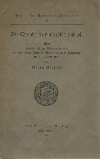 Baesecke, Georg: Die Sprache der Lutherbibel und wir. Rede gehalten bei der Reformationsfeier der Vereinigten Friedrichs-Universität Halle-Wittenberg am 31. Oktober 1929. (= Hallische Universitätsreden, 53).