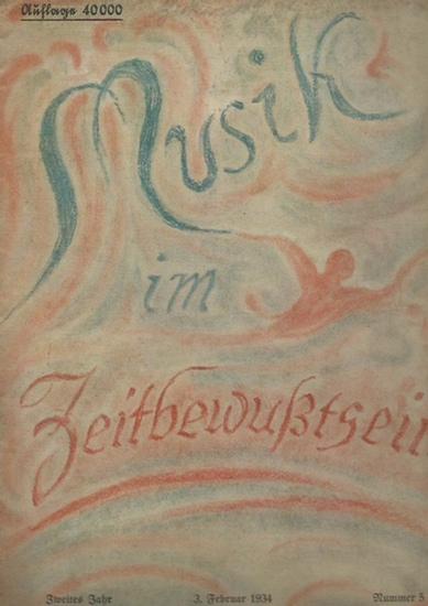 Musik. - Mahling, Friedrich (Hauptschriftleiter): Musik im Zeitbewußtsein. Zweites Jahr, Nummer 5, 3. Februar 1934. Mit Beiträgen von Karl Hasse, Paul Höffer, Walther Günther, Lothar Band, Walter Schulz, Hans Arendt u.a.