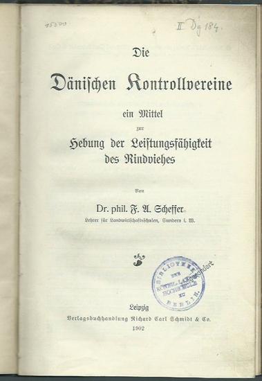 Scheffer, F. A.: Die Dänischen Kontrollvereine ein Mittel zur Hebung der Leistungsfähigkeit des Rindviehes.