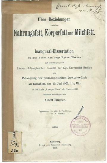 Einecke, Albert: Über Beziehungen zwischen Nahrungsfett, Körperfett und Milchfett. Dissertation an der Kgl. Universität Breslau, 1903. 0