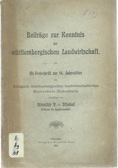 Strebel, V. v.: Beiträge zur Kenntnis der württembergischen Landwirtschaft. Als Festschrift zur 86. Jahresfeier der Königlichen württembergischen landwirtschaftlichen Hochschule Hohenheim.