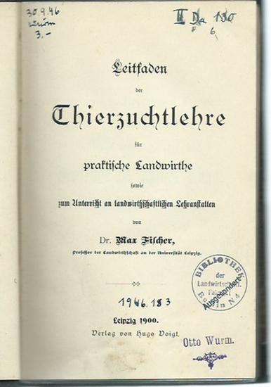 Fischer, Max: Leitfaden der Thierzuchtlehre für praktische Landwirthe sowie zum Unterricht an landwirthschaftlichen Lehranstalten. Mit Vorwort.