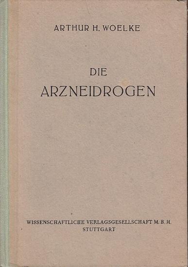 Woelke, Arthur H.: Die Arzneidrogen.