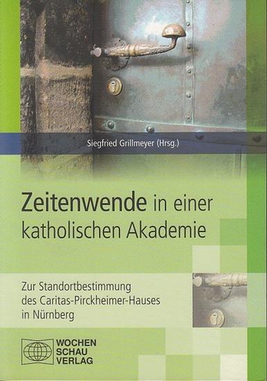 Grillmeyer, Siegfried (Hrsg.): Zeitenwende in einer katholischen Akademie. Zur Standortbestimmung des Caritas-Pirckheimer-Hauses in Nürnberg.