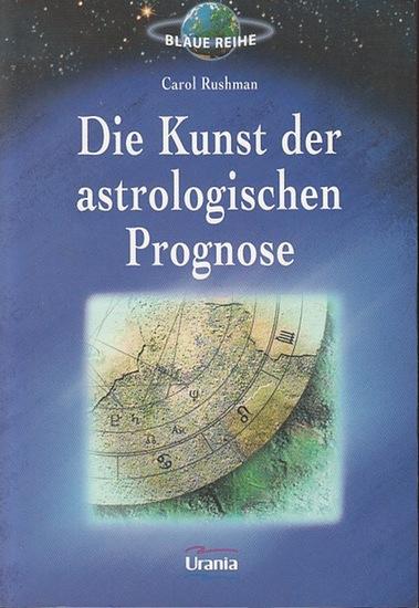 Rushman, Carol: Die Kunst der astrologischen Prognose. Aus d. Amerik. Von Ursula Strauß.