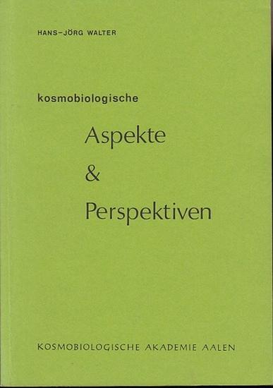 Walter, Hans-Jörg: Kosmobiologische Aspekte & Perspektiven.