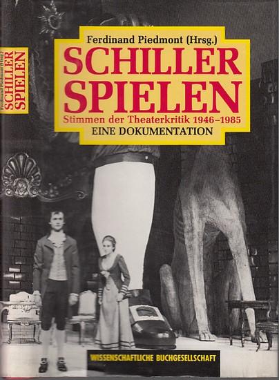Schiller, Friedrich. - Piedmont, Ferdinand (Herausgeber): Schiller spielen. Stimmen der Theaterkritik 1946 - 1985. Eine Dokumentation.
