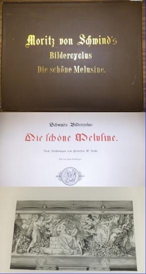 Schwind, Moritz von : Die schöne Melusine. Ein Bildercyclus. Nach Zeichnungen von Professor W.Hecht. Text von Hans Grasberger.