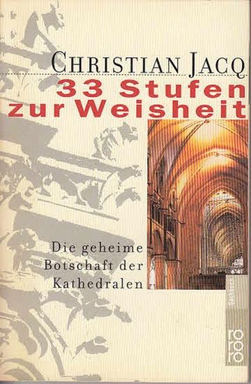 Jacq, Christian: 33 Stufen zur Weisheit. Die geheime Botschaft der Kathedralen. Dt. von Riek Walter. (rororo Sachbuch 60759).