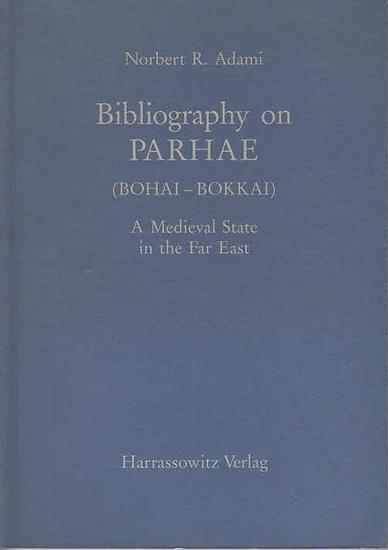 Adami, NorbertR.: Bibliography on PARHAE (Bohai-Bokkai). A Mediaeval State in the Far East.