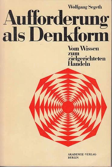 Segeth, Wolfgang: Aufforderung als Denkform. Vom wissen zum zielgerichteten Handeln.