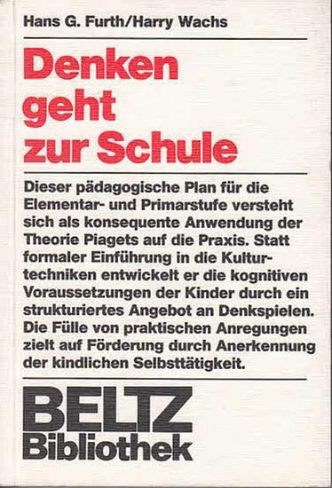 Furth, Hans G. / Harry Wachs: Denken geht zur Schule. Dieser pädagog. Plan für die Elementar- und Primärstufe versteht sich als konsequente Anwendung der Theorie Piagets auf die Praxis… (Beltz Bibliothek 66).