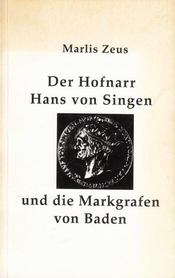 Zeus, Marlis: Der Hofnarr Hans von Singen und die Markgrafen von Baden. Aspekte der Markgrafschaft Baden im 16. Jahrhundert.