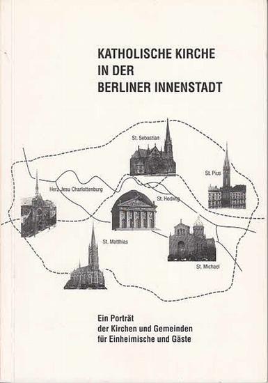 Pressestelle des Erzbistums Berlin - Matthias Brühe (Hrsg.): Katholische Kirchen in der Berliner Innenstadt. Ein Porträt der Kirchen und Gemeinden für Einheimische und Gäste.