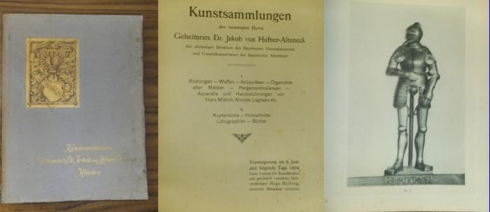 Hefner-Alteneck, Jakob von. - Kunstsammlungen des verewigten Herrn Geheimrats Dr. Jakob von Hefner-Alteneck, des ehemaligen Direktors des Bayerischen Nationalmuseums und Generalkonservators der Bayerischen Altertümer. I. Rüstungen, Waffen, Antiquitäten...