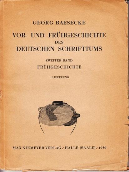 Baesecke, Georg: Frühgeschichte des deutschen Schrifttums. (= Vor- und Frühgeschichte des deutschen Schrifttums, Zweiter Band, 1. Lieferung).