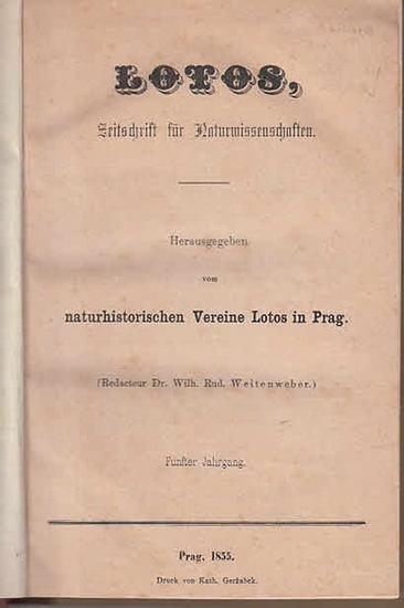 Lotos. - Weitenweber, Wilh. Rud. (Red.): Lotos. Zeitschrift für Naturwissenschaften. Hrsg. Vom naturhistorischen Vereine Lotos in Prag. 5. Jahrgang.