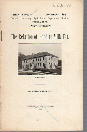 Anderson, Leroy: The Relation of Food to Milk-Fat. (= Bulletin 173, November, 1899. Cornell University Agricultural Experiment Station, Ithaca N. Y. Dairy Division).