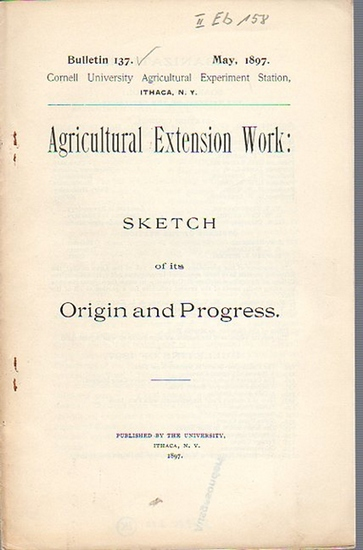 Roberts, I. P. and others: Agricultural Extension Work: Sketch of ist Origin and Progress. (= Bulletin 137, May, 1897. Cornell University Agricultural Experiment Station. Ithaca, N. Y.).