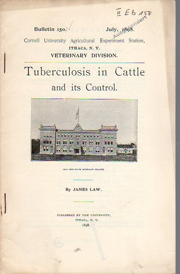 Law, James: Tuberculosis in Cattle and ist Control. (= Bulletin 150, July, 1898. Cornell University Agricultural Experiment Station. Ithaca, N. Y. Veterinary Division.).