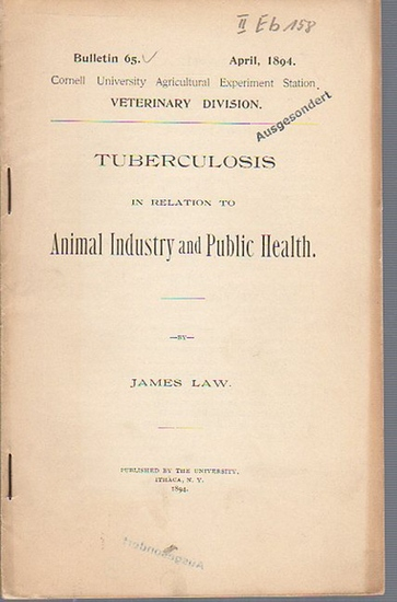Law, James: Tuberculosis in Relation to Animal Industry and Public Health. (= Bulletin 65, April, 1894. Cornell University Agricultural Experiment Station. Ithaca, N. Y. Horticultural Division.).