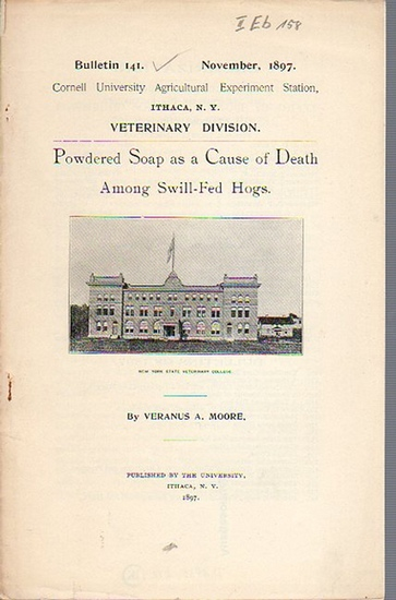 Moore, Veranus A.: Powdered Soap as a Cause of Death Among Swill-Fed Hogs. (= Bulletin 141, November, 1897. Cornell University Agricultural Experiment Station. Ithaca, N. Y. Veterinary Division.).