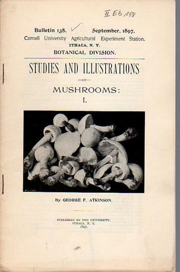 Atkinson, George F.: Studies and Illustrations of Mushrooms: I. (= Bulletin 138, September, 1897. Cornell University Agricultural Experiment Station, Botanical Division).