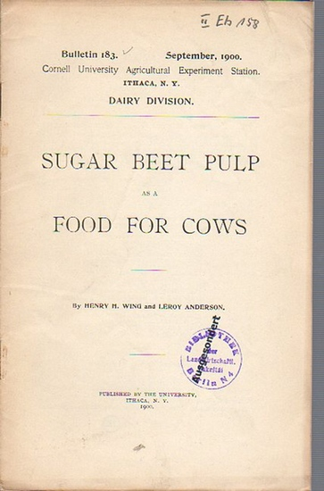 Wing, Henry H. // Anderson, Leroy: Sugar Beet Pulp as a Food for cows. (= Bulletin 183, September, 1900. Cornell University Agricultural Experiment Station. Ithaca, N. Y. Dairy Division.).