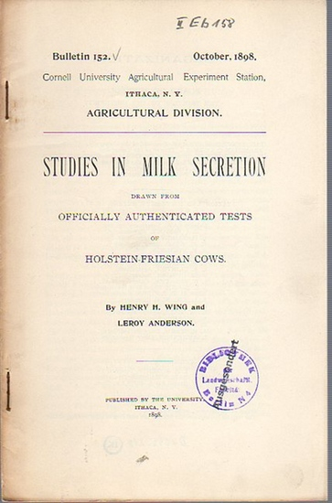 Wing, H. Henry // Anderson, Leroy: Studies in Milk Secretion drawn from Officially Authenticated Tests of Holstein-Friesian Cows. (= Bulletin 152, October, 1898. Cornell University Agricultural Experiment Station, Ithaca, N. Y., Agricultural Division).