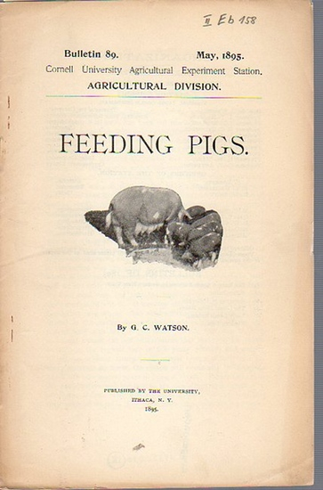 Watson G. C.: Feeding Pigs. (= Bulletin 89, May, 1895. Cornell University Agricultural Experiment Station, Agricultural Division).