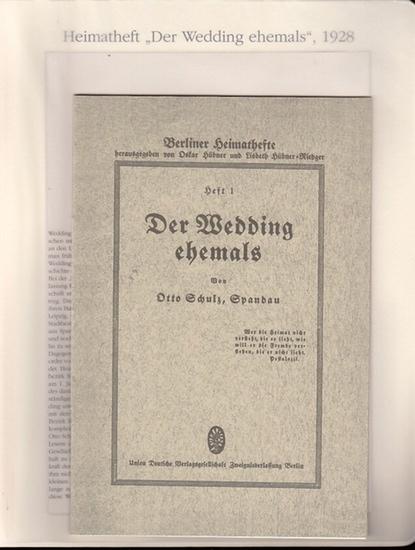 BerlinArchiv herausgegeben von Hans-Werner Klünner und Helmut Börsch-Supan.- (Hrsg.) / Schulz, Otto: Der Wedding ehemals. Berliner Heimathefte hrsg.von Oskar Hübner und Lisbeth Hübner-Rieger, Heft 1., 1928.- ( = Lieferung BE 01340 aus Berlin-Archiv hrs...