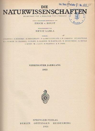 Naturwissenschaften, Die. - A. Berliner und C. Thesing (Begr.) / Erich v. Holst und Ernst Lamla (Hrsg.): Die Naturwissenschaften. Vierzigster (40.) Jahrgang 1953, komplett mit den Heften 1 (erstes Januarheft) bis 24 (zweites Dezemberheft).