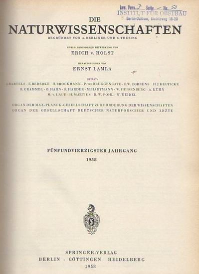 Naturwissenschaften, Die. - A. Berliner und C. Thesing (Begr.) / Erich v. Holst und Ernst Lamla (Hrsg.): Die Naturwissenschaften. Fünfundvierzigster (45.) Jahrgang 1958, komplett mit den Heften 1 (erstes Januarheft) bis 24 (zweites Dezemberheft).
