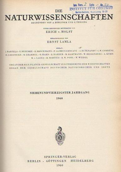 Naturwissenschaften, Die. - A. Berliner und C. Thesing (Begr.) / Erich v. Holst und Ernst Lamla (Hrsg.): Die Naturwissenschaften. Siebenundvierzigster (47.) Jahrgang 1960, komplett mit den Heften 1 (erstes Januarheft) bis 24 (zweites Dezemberheft).