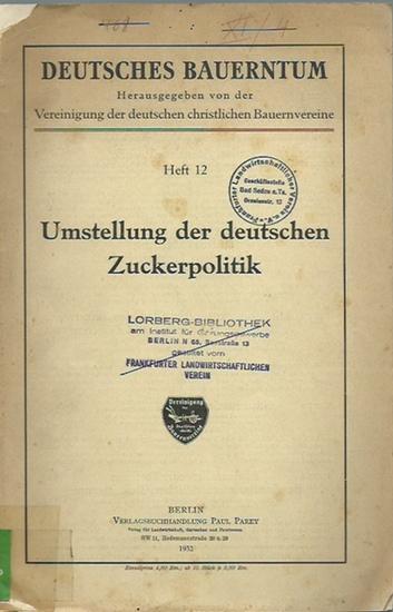 Bauerntum, Deutsches. - Rogge, Karl: Umstellung der deutschen Zuckerpolitik. (= Deutsches Bauerntum. Heft 12).