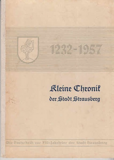 Strausberg, Reaktions-Kollektiv beim Rat der Stadt. - Franz Hübner Kleine Chronik der Stadt Strausberg 1232 - 1957. Die Festschrift zur 725 - Jahrfeier der Stadt Strausberg .