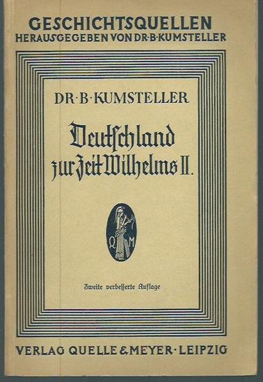 Wilhelm II. - Kumsteller, Bernhard: Deutschland zur Zeit Wilhelms II. (= Geschichtsquellen, Heft 11).