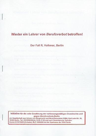 Volkmer, R.. - Der Fall R. Volkmer, Berlin. Wieder ein Lehrer von Berufsverbot betroffen! 1993. Herausgeber: Initiative für die volle Gewährung der verfassungsmäßigen Grundrechte und gegen Berufsverbote, Berlin.