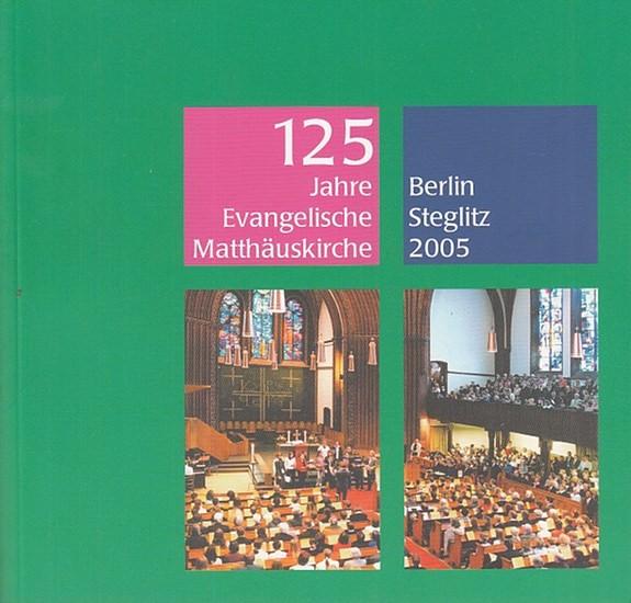 Berlin Steglitz. - Davids, Sabine (Red.): 125 Jahre Evangelische Matthäuskirche Berlin-Steglitz 2005.