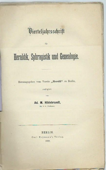 Hildebrandt, Ad. M.: Vierteljahrsschrift für Heraldik, Sphragistik und Genealogie. Herausgegeben vom Verein 'Herold' zu Berlin. Heft 1, 1880.
